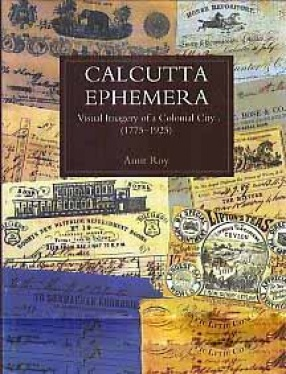 Calcutta Ephemera: Visual Imagery of a Colonial City, 1775
